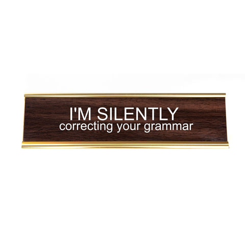 I'm Silently Correcting Your Grammar. Office Desk Nameplate