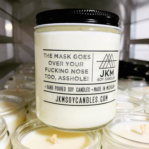 The Mask Goes Over Your F*cking Nose Too: JKM Soy Candles - Large 9oz Size