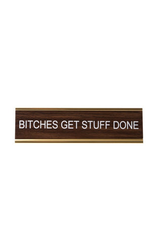 B*tches Get Stuff Done. Office Desk Nameplate