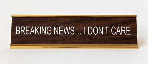 Breaking News...I Don't Care Nameplate, Engraved Office Desk Plaque
