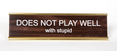 Does Not Play Well With Stupid Nameplate, Engraved Office Desk Plaque