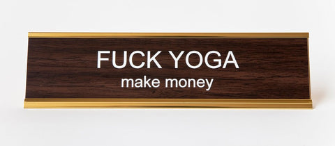Fuck Yoga, Make Money. Office Desk Nameplate, at Well Done Goods