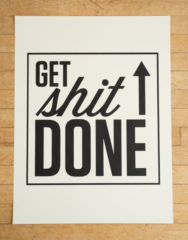 "Get Sh*t Done Silkscreened Black on Cream Poster Print, 19""x 25"", Well Done Goods"