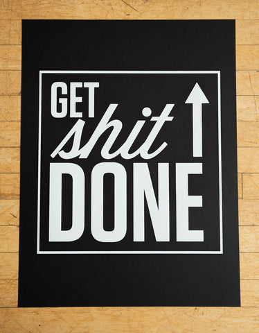 "Get Sh*t Done Silkscreened White on Black Poster Print, 19""x 25"", Well Done Goods"