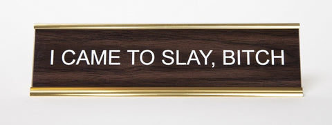 I Came To Slay, Bitch. Office Nameplate, by He Said She Said. At Well Done Goods