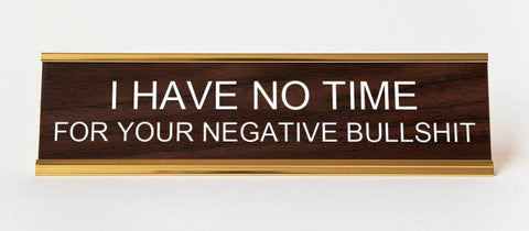 I Have No Time For Your Negative Bullshit. Engraved Office Desk Plaque