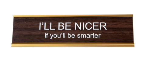 I'll Be Nicer If You'll Be Smarter, Office Desk Nameplate, Well Done Goods