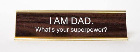 I am Dad. Whats Your Superpower? Office Desk Nameplate