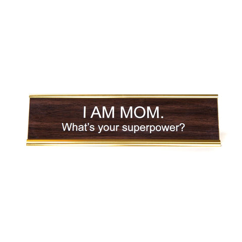 I AM MOM, whats your superpower? Office Desk Nameplate