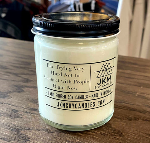 Schitt's Creek Candle: I'm Trying Very Hard Not to Connect with People Right Now: JKM Soy Candles - Large 9oz Size