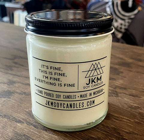 It's Fine, This Is Fine, I'm Fine, Everything is Fine: JKM Soy Candles - Large 9oz Size