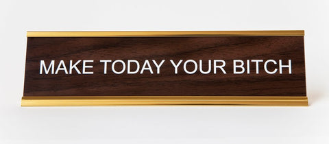 Make Today Your Bitch Nameplate, Engraved Office Desk Plaque, He Said She Said