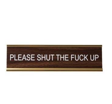 Please Shut The F*ck Up. Office Desk Nameplate by He Said She Said