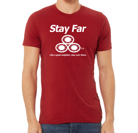 "Red ""Stay Far"" T-Shirt. Like a Good Neighbor, Stay Over There"