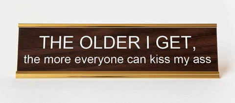 The Older I Get, The More Everyone Can Kiss My Ass. Office Desk Plate