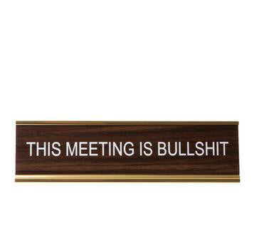 This Meeting Is Bullshit. Office Desk Nameplate, He Said She Said
