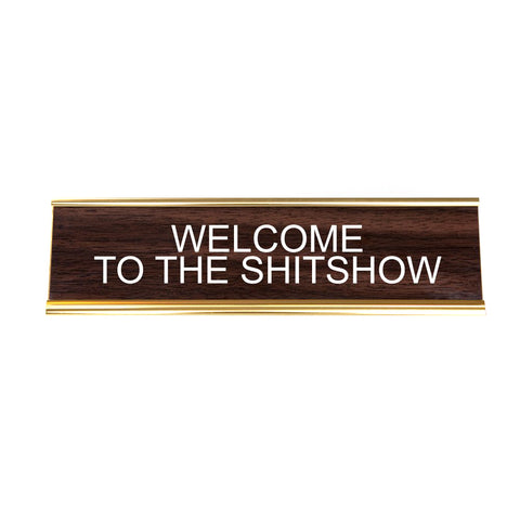WELCOME TO THE SHITSHOW. Office Desk Nameplate