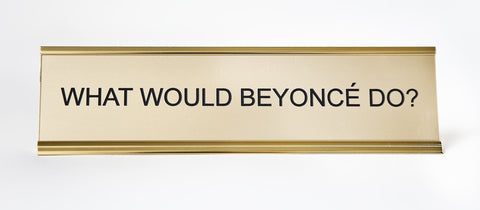 What Would Beyoncé Do? Office Desk Nameplate