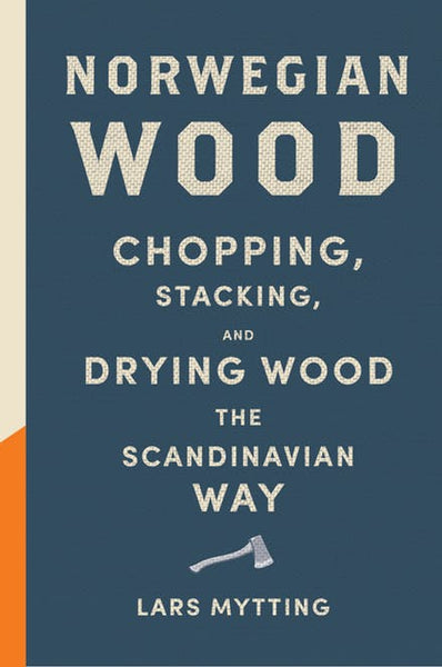 Book - Norwegian Wood. Chopping, Stacking & Drying Wood the Scandinavian Way
