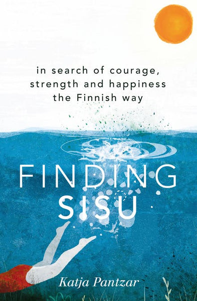 Book - Finding Sisu : In search of courage, strength and happiness the Finnish Way by Katja Pantzar