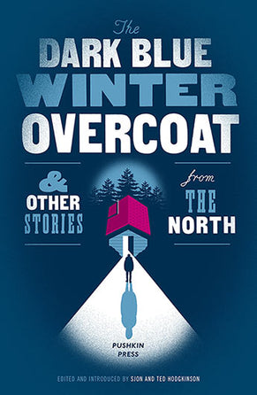 The Dark Blue Winter Overcoat and Other Stories from the North Edited by SJÓN and Ted Hodgkinson