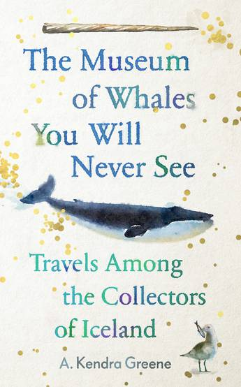The Museum of Whales You Will Never See - Kendra Greene