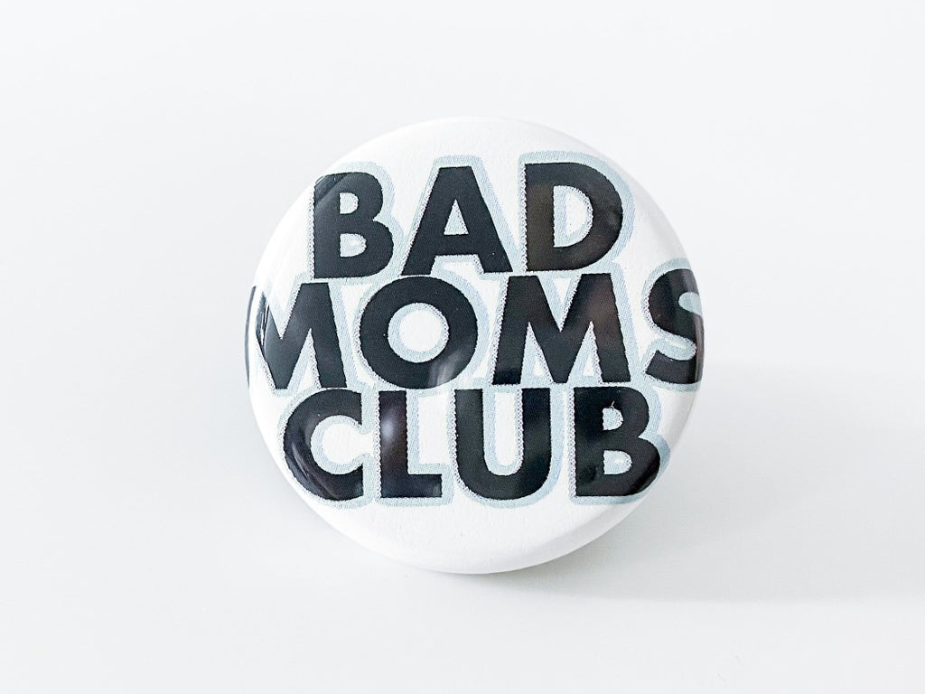 Bad Moms Club Button - InclusiveRandomness