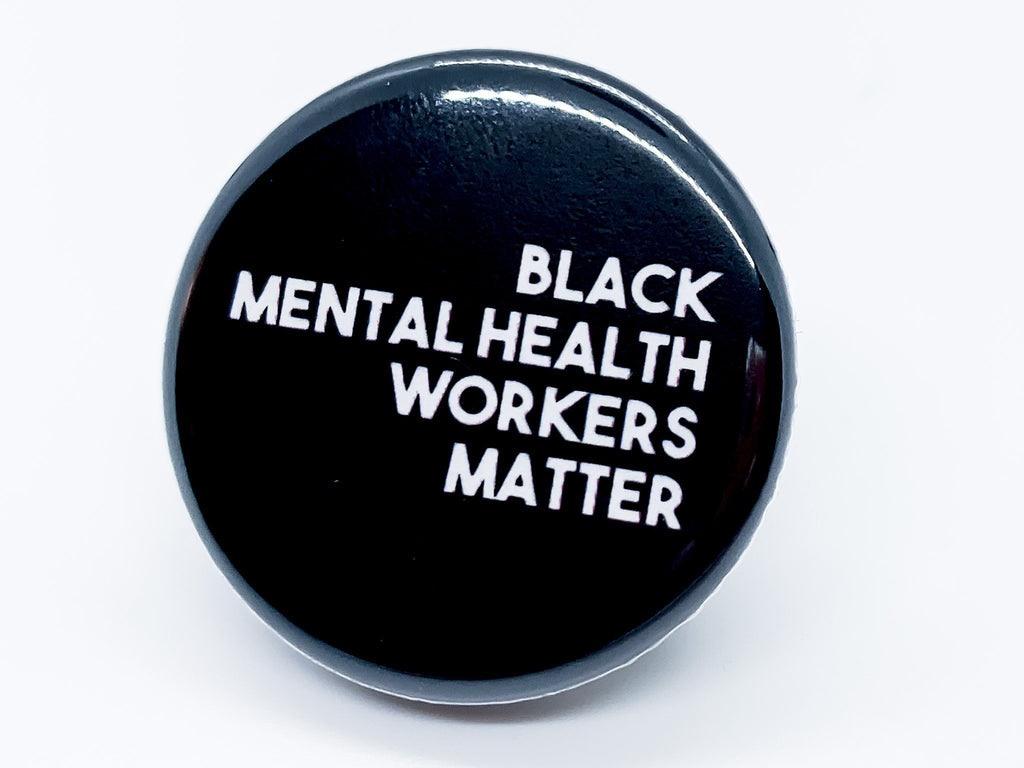 Black Mental Health Workers Matter Button - InclusiveRandomness