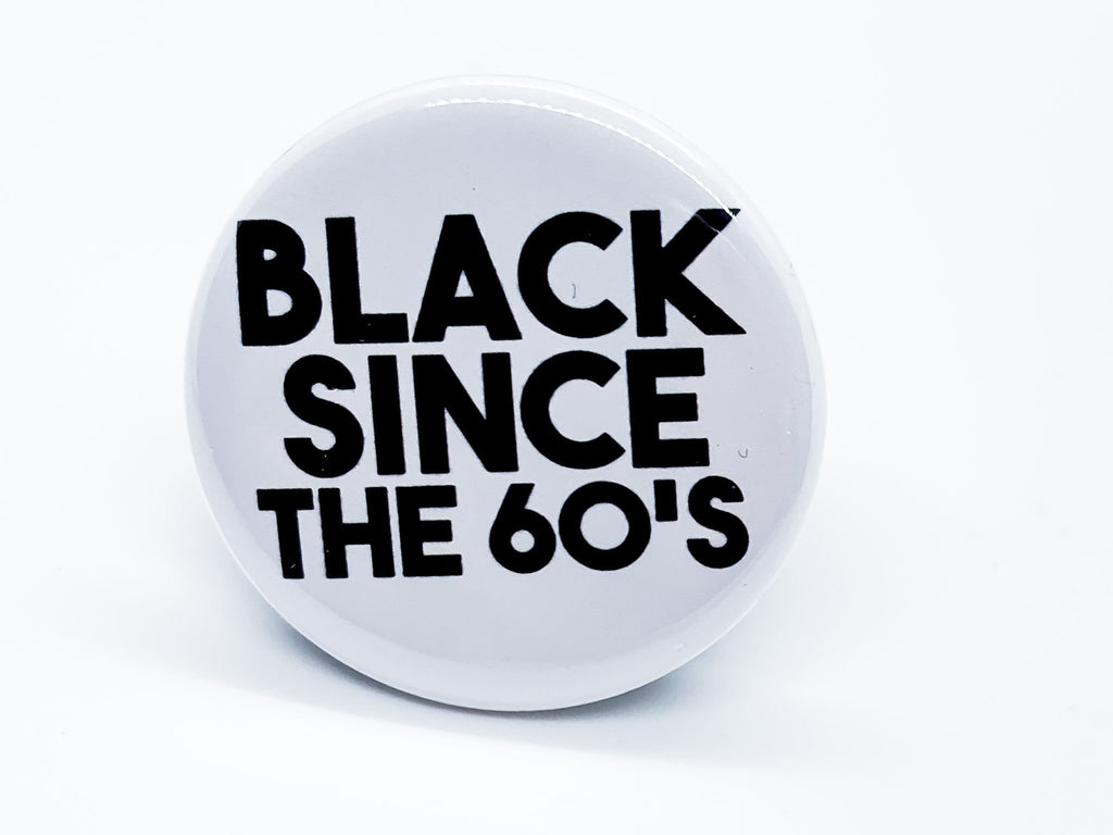 Black Since The 60s Button - InclusiveRandomness