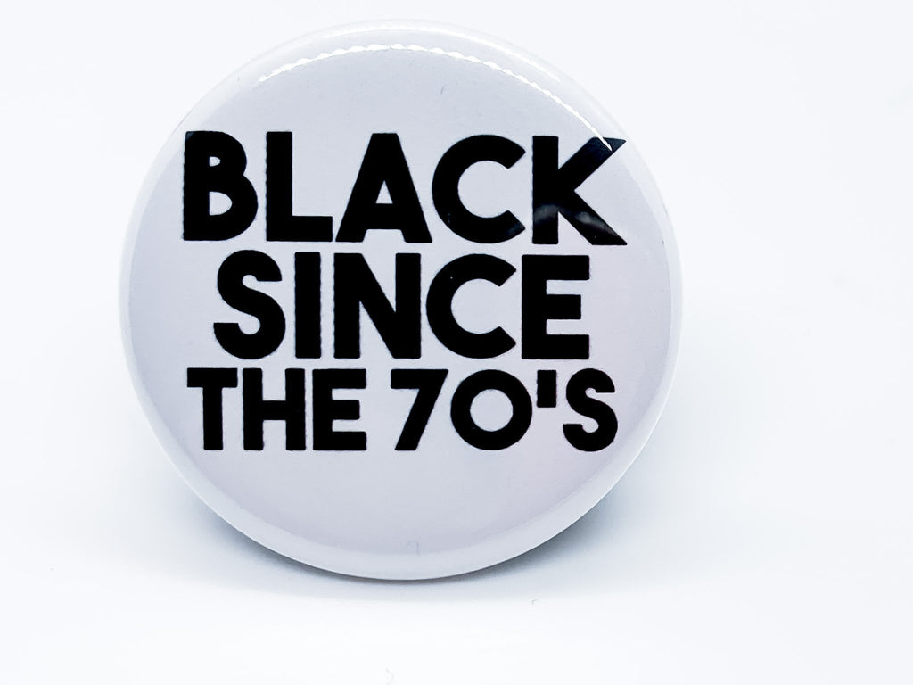 Black Since The 70s Button - InclusiveRandomness