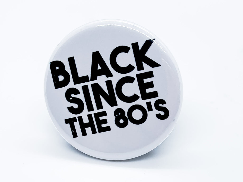 Black Since The 80s Button - InclusiveRandomness