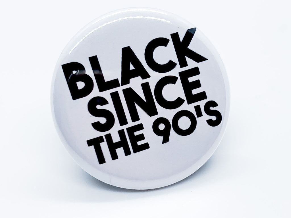 Black Since The 90s Button - InclusiveRandomness