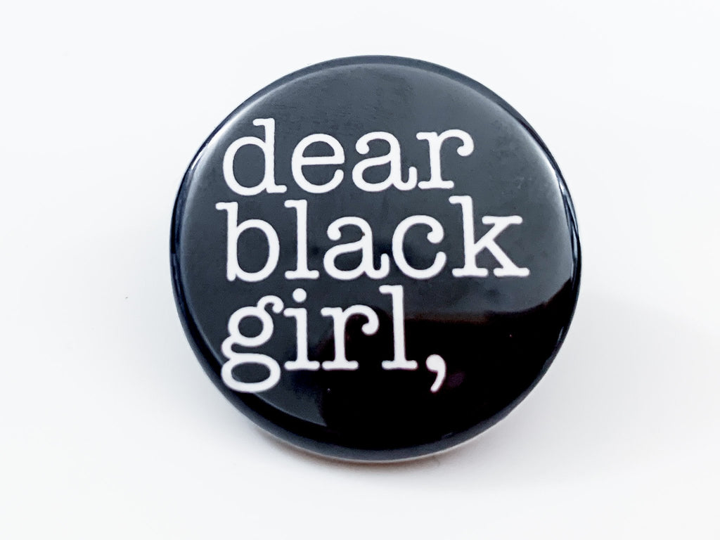 Dear Black Girl Button - InclusiveRandomness