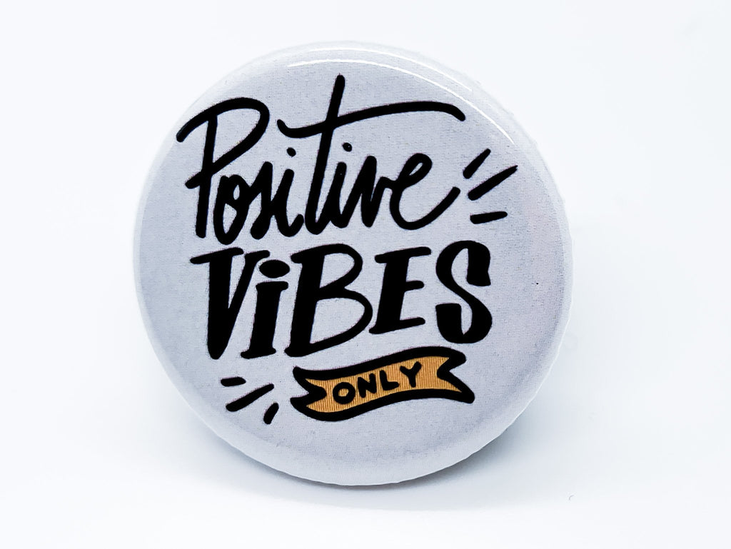 Positive Vibes Only Button - InclusiveRandomness
