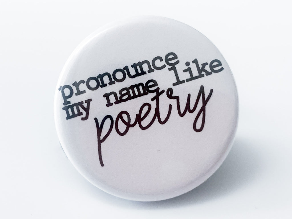 Pronounce My Name Like Poetry Button - InclusiveRandomness