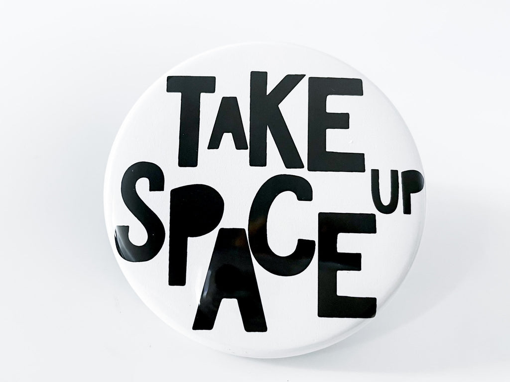 Take Up Space Large Circle Button - InclusiveRandomness