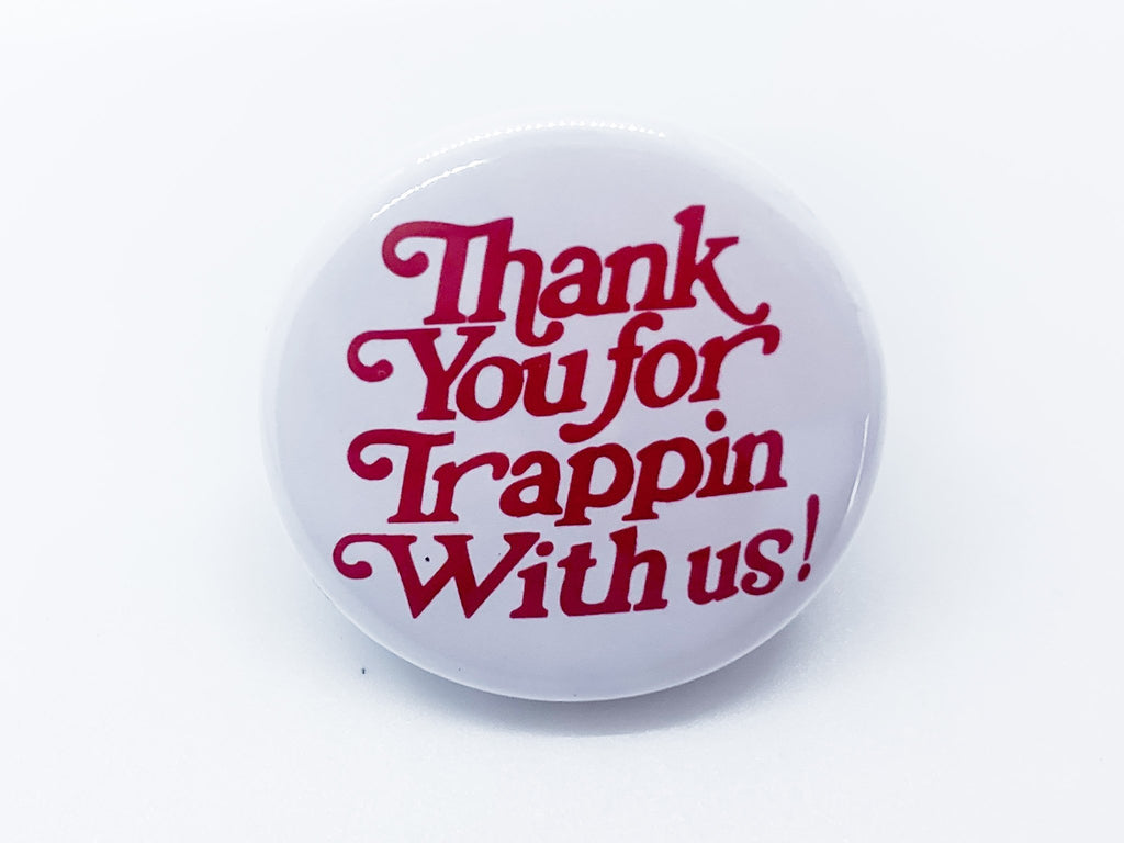Thanks For Trappin With Us Button - InclusiveRandomness