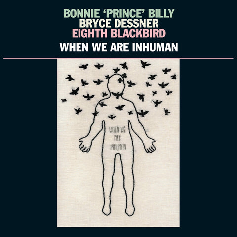 "Bonnie 'Prince' Billy / Bryce Dessner / Eighth Blackbird ""When We Are Inhuman"" 2xLP"