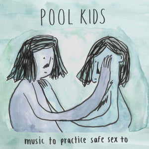 "Pool Kids ""Music to Practice Safe Sex To"" LP"