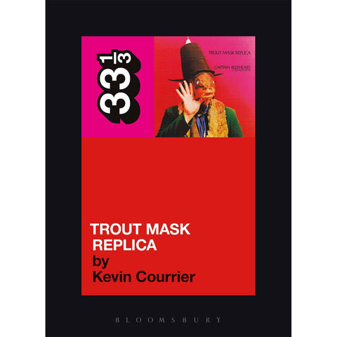 "Captain Beefheart's ""Trout Mask Replica"" by Kevin Courrier - 33 1/3 Book"