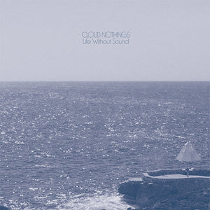 "Cloud Nothings ""Life Without Sound"" LP"