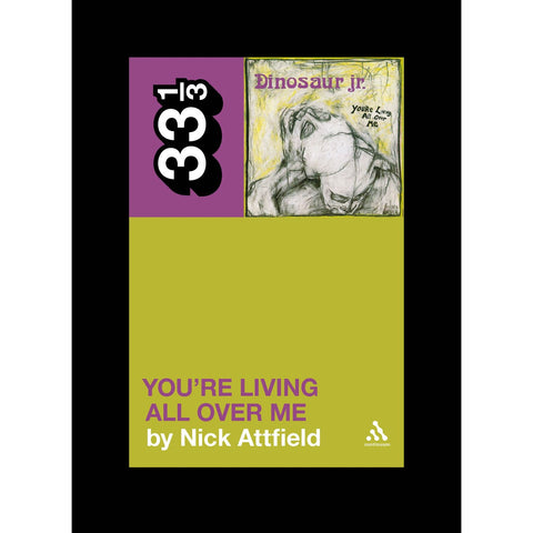 "Dinosaur Jr's ""You're Living All Over Me"" by Nick Attfield - 33 1/3 Book"