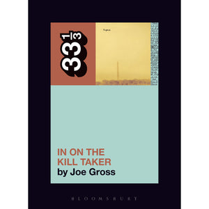 "Fugazi's ""In On The Kill Taker"" by Joe Gross - 33 1/3 Book"
