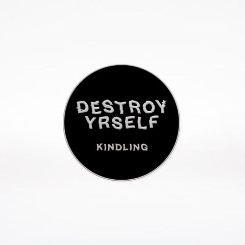 "Kindling ""Destroy Yrself"" Enamel Pin"