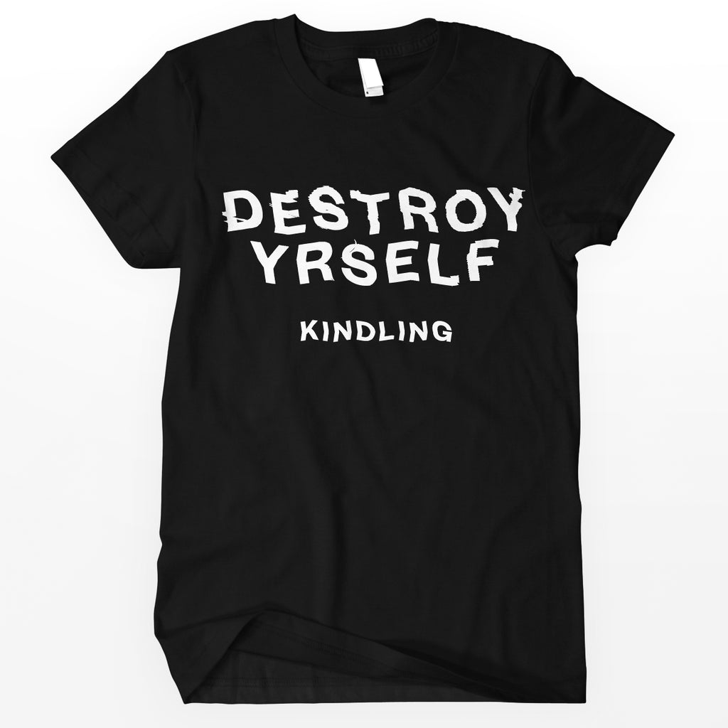 "Kindling ""Destroy Yrself"" Shirt"