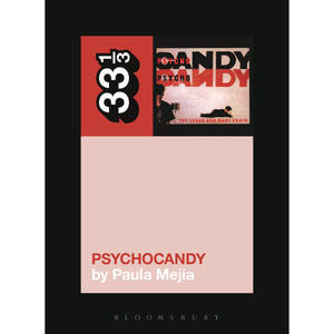 "The Jesus and Mary Chain's ""Psychocandy"" by Paula Mejia - 33 1/3 Book"
