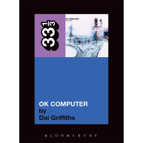 "Radiohead's ""OK Computer"" by Dai Griffiths - 33 1/3 Book"