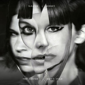 "Sleater-Kinney ""The Center Won't Hold"" LP + 7"""