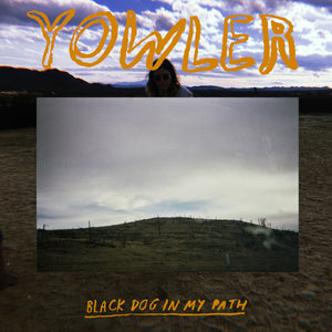 "Yowler ""Black Dog in My Path"" LP"
