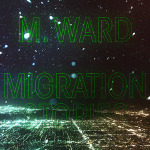 "M. Ward ""Migration Stories"" LP"